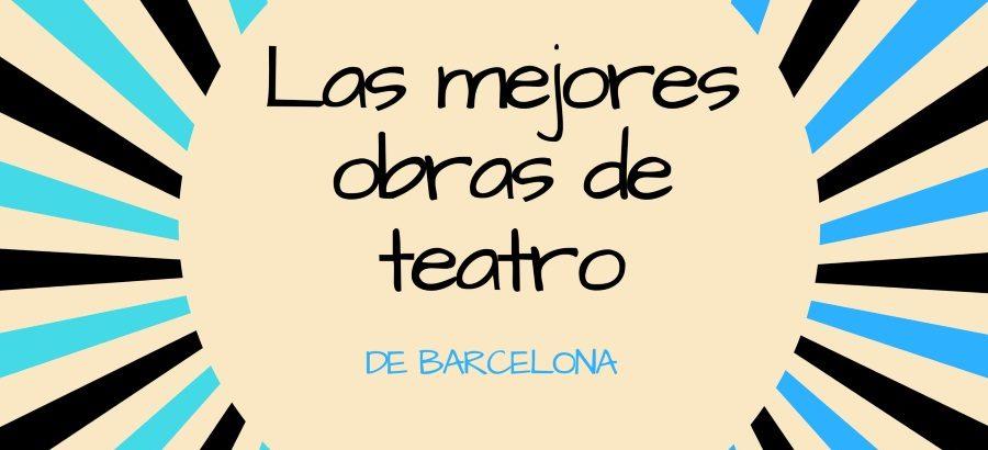 Las mejores obras de teatro en Barcelona 2020