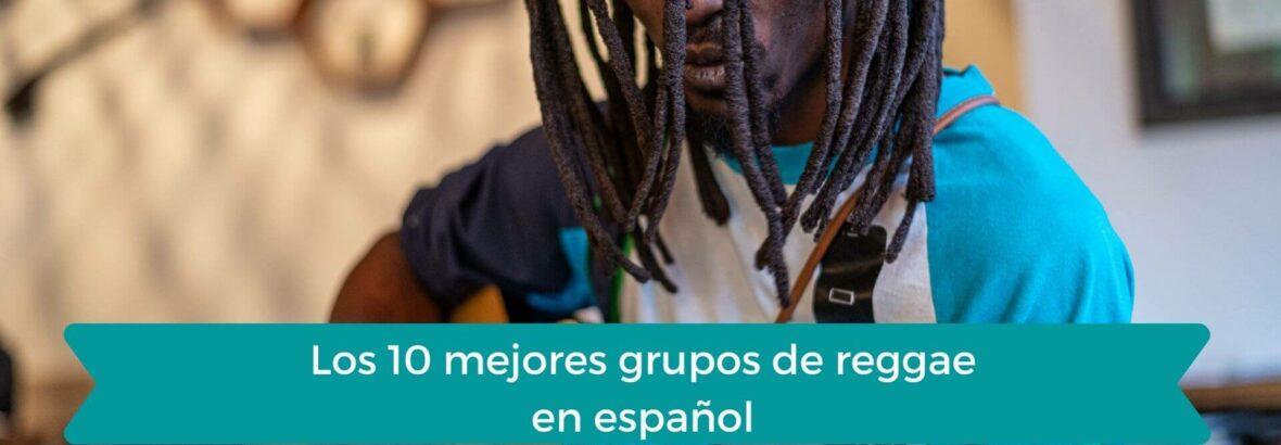Los 12 mejores grupos de reggae en español