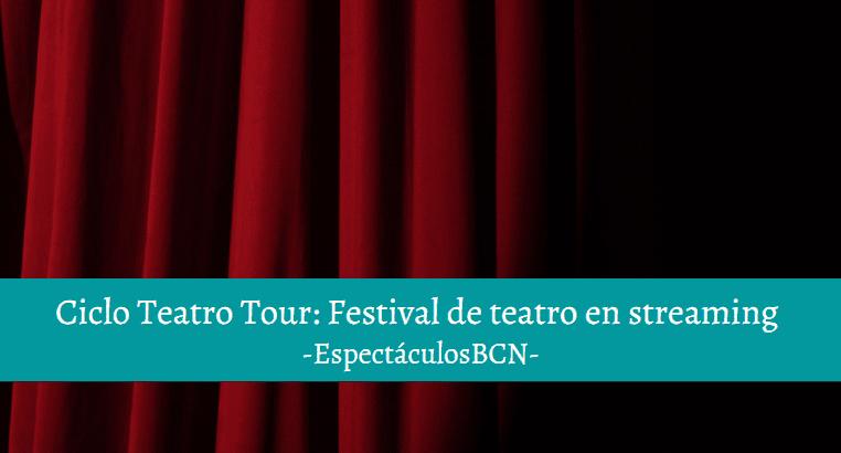 ¡Festival de teatro en Streaming! Disfruta ya del CICLO TEATRO TOUR