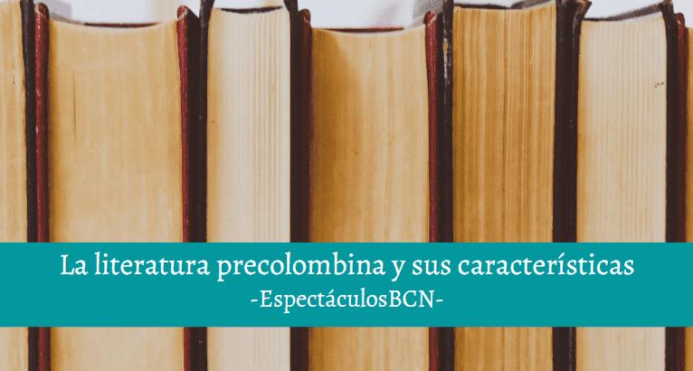 Qué es la literatura precolombina y sus características