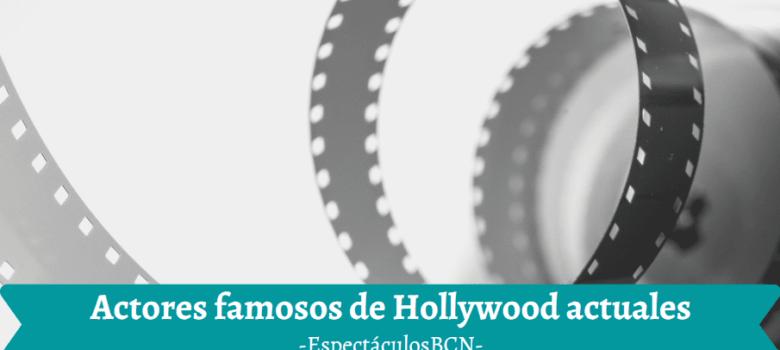 actores de hollywood actuales