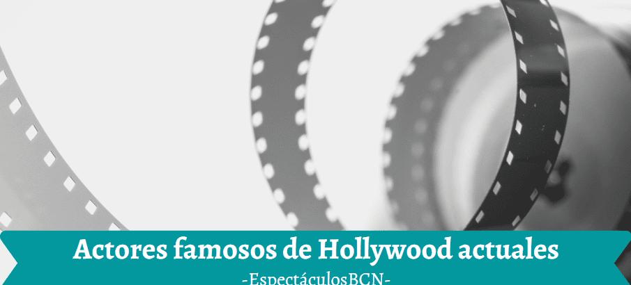 Actores famosos de Hollywood actuales